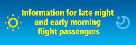 Information for late night and early morning flight passengers