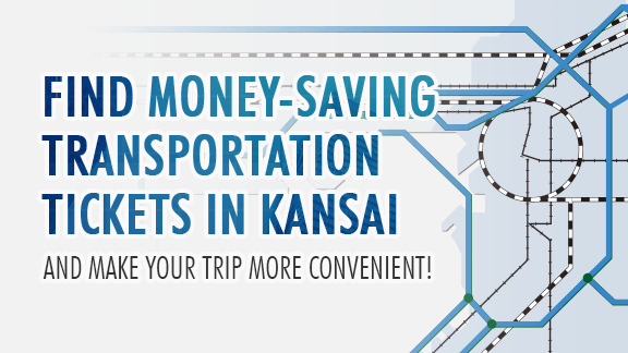 FIND MONEY SAVING TRANSPORTATION TICKETS IN KANSAI AND MAKE YOUR TRIP MORE CONVENIENT!