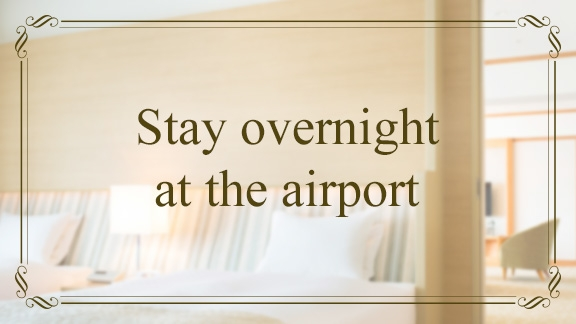 Stay overnight at the airport